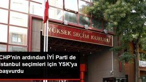 İYİ Parti, İstanbul Seçimlerinin Tümünün İptal Edilmesi İçin YSK'ya İtirazda Bulundu